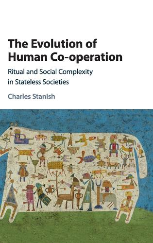The Evolution of Human Co-operation: Ritual and Social Complexity in Stateless Societies (Hardback)
