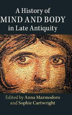 A History of Mind and Body in Late Antiquity (Hardback)