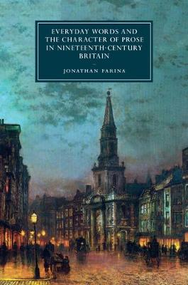 Cover Cambridge Studies in Nineteenth-Century Literature and Culture: Everyday Words and the Character of Prose in Nineteenth-Century Britain Series Number 107