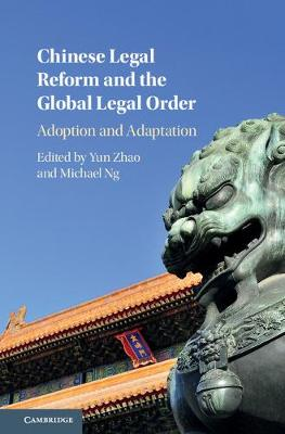 Chinese Legal Reform and the Global Legal Order: Adoption and Adaptation (Hardback)