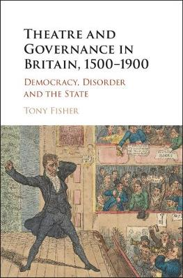 Theatre and Governance in Britain, 1500-1900: Democracy, Disorder and the State (Hardback)