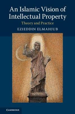 An Islamic Vision of Intellectual Property: Theory and Practice (Hardback)