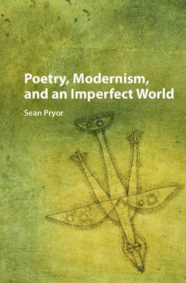 Poetry, Modernism, and an Imperfect World (Hardback)