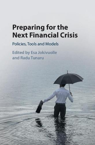 Preparing for the Next Financial Crisis: Policies, Tools and Models (Hardback)