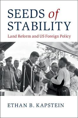 Seeds of Stability: Land Reform and US Foreign Policy (Hardback)