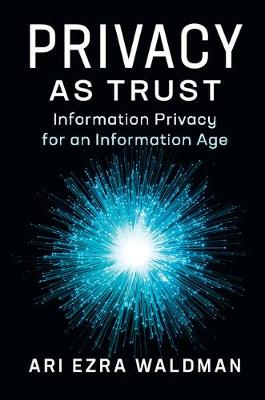 Privacy as Trust: Information Privacy for an Information Age (Hardback)