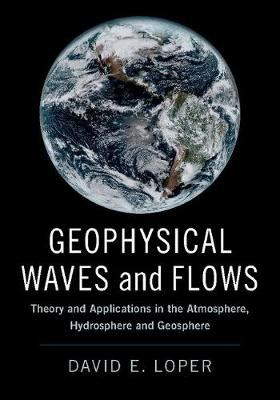 Geophysical Waves and Flows: Theory and Applications in the Atmosphere, Hydrosphere and Geosphere (Hardback)