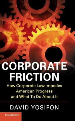 Corporate Friction: How Corporate Law Impedes American Progress and What to Do about It (Hardback)