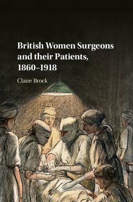 British Women Surgeons and their Patients, 1860-1918 (Hardback)