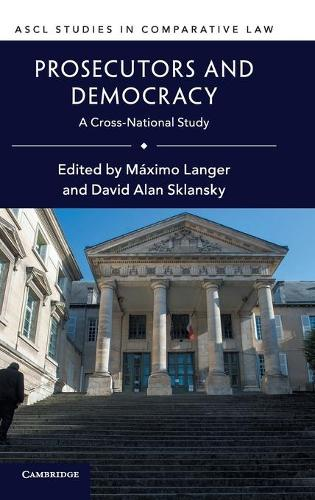 Prosecutors and Democracy: A Cross-National Study - ASCL Studies in Comparative Law (Hardback)