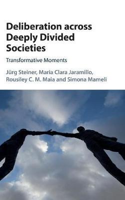 Deliberation across Deeply Divided Societies: Transformative Moments (Hardback)