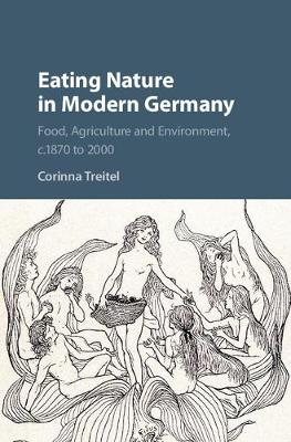 Eating Nature in Modern Germany: Food, Agriculture and Environment, c.1870 to 2000 (Hardback)