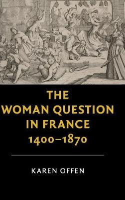 New Studies in European History: The Woman Question in France, 1400-1870 (Hardback)