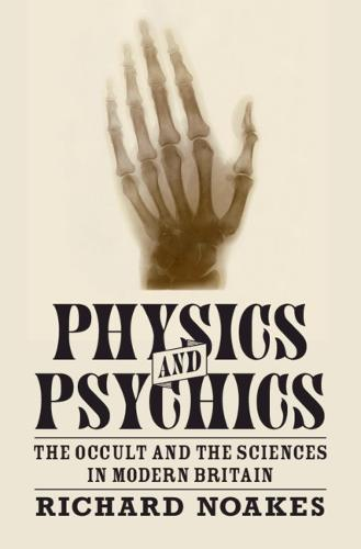 Science in History: Physics and Psychics: The Occult and the Sciences in Modern Britain (Hardback)