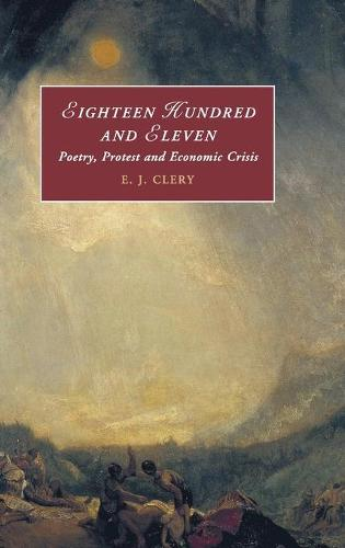 Cambridge Studies in Romanticism: Eighteen Hundred and Eleven: Poetry, Protest and Economic Crisis Series Number 116 (Hardback)