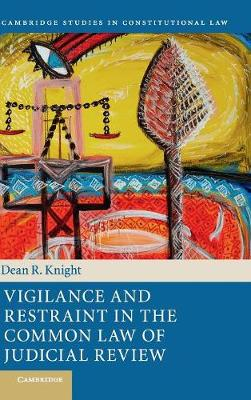 Cambridge Studies in Constitutional Law: Vigilance and Restraint in the Common Law of Judicial Review Series Number 19 (Hardback)