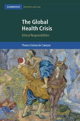 The Global Health Crisis: Ethical Responsibilities - Cambridge Bioethics and Law 36 (Hardback)