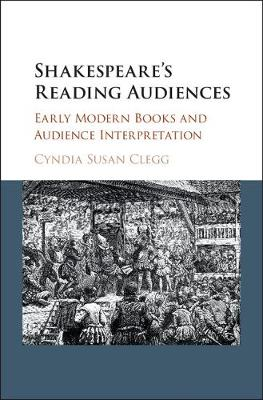 Shakespeare's Reading Audiences: Early Modern Books and Audience Interpretation (Hardback)