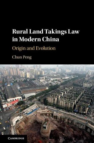 Rural Land Takings Law in Modern China: Origin and Evolution (Hardback)