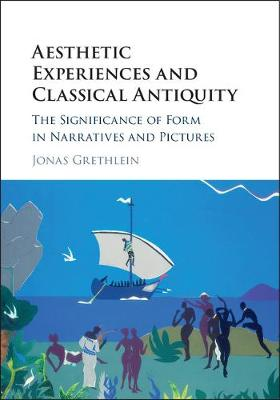 Aesthetic Experiences and Classical Antiquity: The Significance of Form in Narratives and Pictures (Hardback)