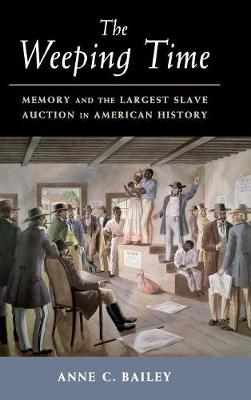The Weeping Time: Memory and the Largest Slave Auction in American History (Hardback)
