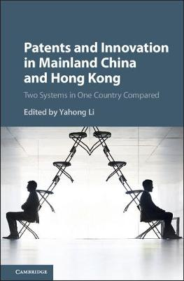 Patents and Innovation in Mainland China and Hong Kong: Two Systems in One Country Compared (Hardback)