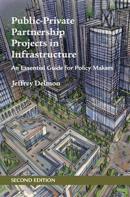 Public-Private Partnership Projects in Infrastructure: An Essential Guide for Policy Makers (Hardback)