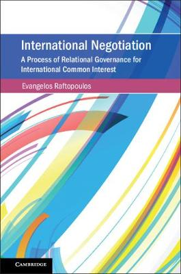 International Negotiation: A Process of Relational Governance for International Common Interest - Cambridge Studies on Environment, Energy and Natural Resources Governance (Hardback)