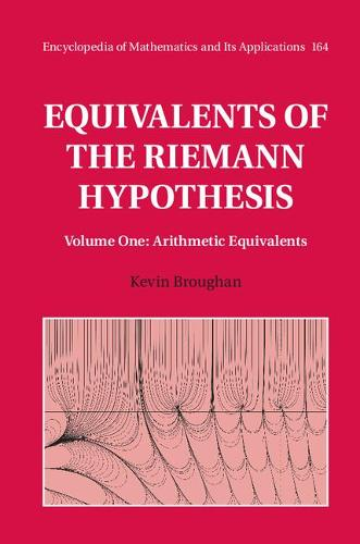 Equivalents of the Riemann Hypothesis: Volume 1, Arithmetic Equivalents - Encyclopedia of Mathematics and Its Applications 164 (Hardback)