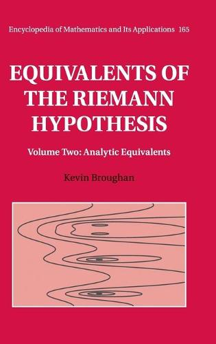 Equivalents of the Riemann Hypothesis: Volume 2, Analytic Equivalents - Encyclopedia of Mathematics and Its Applications 165 (Hardback)