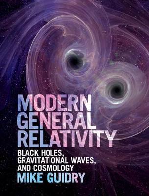 Modern General Relativity: Black Holes, Gravitational Waves, and Cosmology (Hardback)