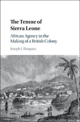 The Temne of Sierra Leone: African Agency in the Making of a British Colony (Hardback)