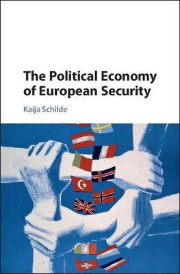 The Political Economy of European Security (Hardback)