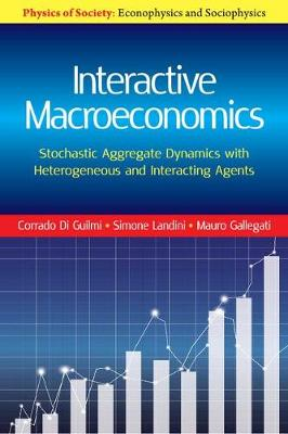 Interactive Macroeconomics: Stochastic Aggregate Dynamics with Heterogeneous and Interacting Agents - Physics of Society: Econophysics and Sociophysics (Hardback)