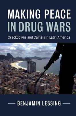 Cambridge Studies in Comparative Politics: Making Peace in Drug Wars: Crackdowns and Cartels in Latin America (Hardback)