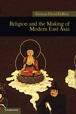 Religion and the Making of Modern East Asia - New Approaches to Asian History 8 (Paperback)