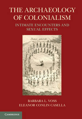 The Archaeology of Colonialism: Intimate Encounters and Sexual Effects (Paperback)
