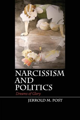 Narcissism and Politics: Dreams of Glory (Paperback)