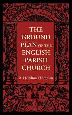 The Ground Plan of the English Parish Church (Paperback)