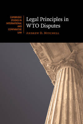 Cambridge Studies in International and Comparative Law: Legal Principles in WTO Disputes Series Number 61 (Paperback)