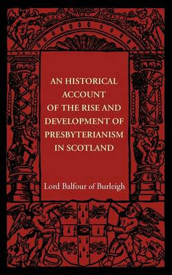 An Historical Account of the Rise and Development of Presbyterianism in Scotland (Paperback)