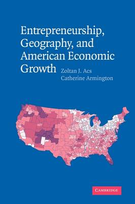 Entrepreneurship, Geography, and American Economic Growth (Paperback)
