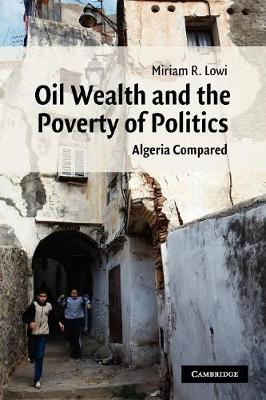 Oil Wealth and the Poverty of Politics: Algeria Compared - Cambridge Middle East Studies 32 (Paperback)