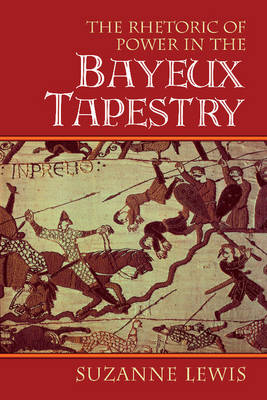 Cambridge Studies in New Art History and Criticism: The Rhetoric of Power in the Bayeux Tapestry (Paperback)