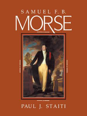 Samuel F. B. Morse - Cambridge Monographs on American Artists (Paperback)