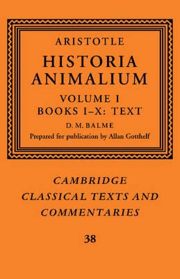 Aristotle: Historia Animalium: Volume 1, Books I-X: Text: Aristotle: 'Historia Animalium': Volume 1, Books I-X: Text Volume 1 - Cambridge Classical Texts and Commentaries 38 (Paperback)