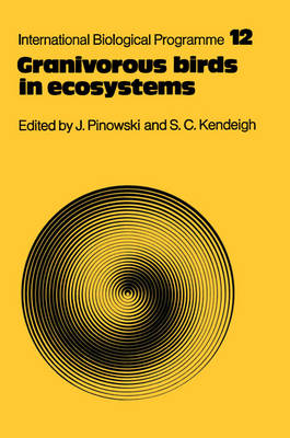 Granivorous Birds in Ecosystems: Their Evolution, Populations, Energetics, Adaptations, Impact and Control - International Biological Programme Synthesis Series 12 (Paperback)