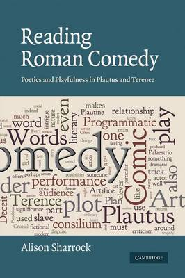 The W. B. Stanford Memorial Lectures: Reading Roman Comedy: Poetics and Playfulness in Plautus and Terence (Paperback)