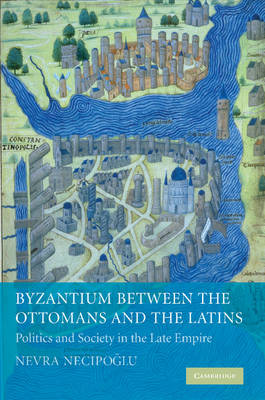 Byzantium between the Ottomans and the Latins: Politics and Society in the Late Empire (Paperback)