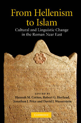 From Hellenism to Islam: Cultural and Linguistic Change in the Roman Near East (Paperback)